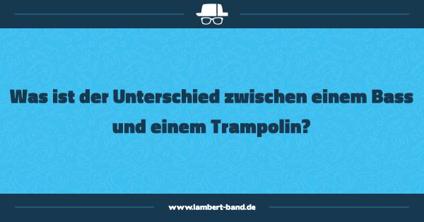 Was ist der Unterschied zwischen einem Bass und einem Trampolin?