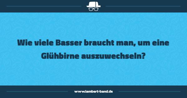 Wie viele Basser braucht man, um eine Glühbirne auszuwechseln?