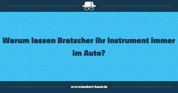 Warum lassen Bratscher ihr Instrument immer im Auto?