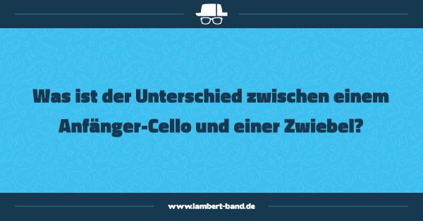 Was ist der Unterschied zwischen einem Anfänger-Cello und einer Zwiebel?