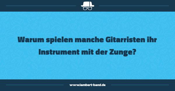 Warum spielen manche Gitarristen ihr Instrument mit der Zunge?