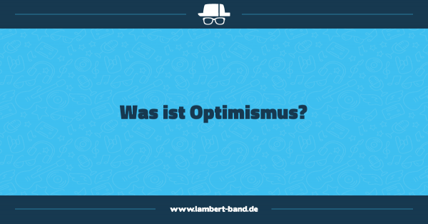 Was ist Optimismus?