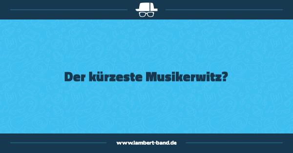 Der kürzeste Musikerwitz?