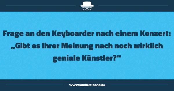 """Frage an den Keyboarder nach einem Konzert: """"Gibt es Ihrer Meinung nach noch wirklich geniale Künstler?"""""""