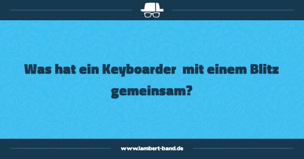 Was hat ein Keyboarder  mit einem Blitz gemeinsam?