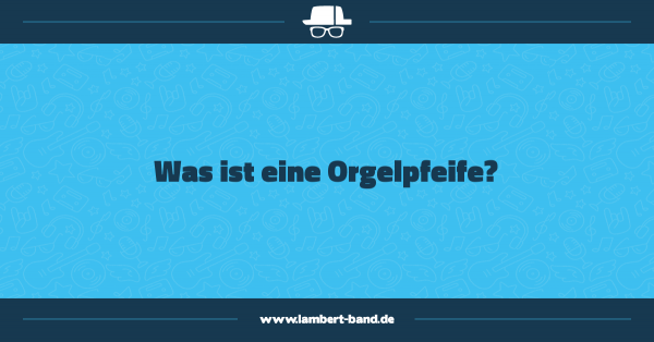 Was ist eine Orgelpfeife?