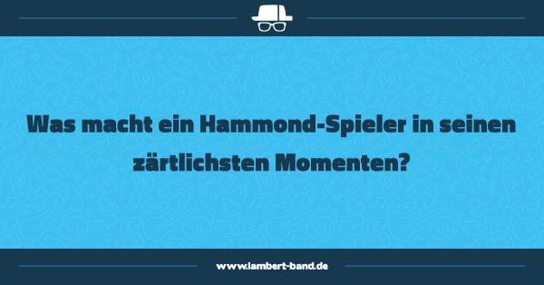Was macht ein Hammond-Spieler in seinen zärtlichsten Momenten?