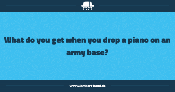 What do you get when you drop a piano on an army base?