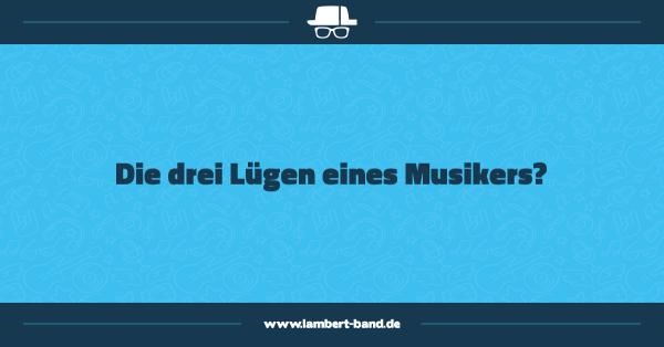 Die drei Lügen eines Musikers?