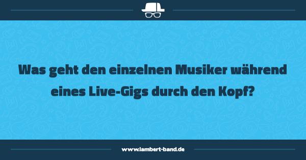 Was geht den einzelnen Musiker während eines Live-Gigs durch den Kopf?