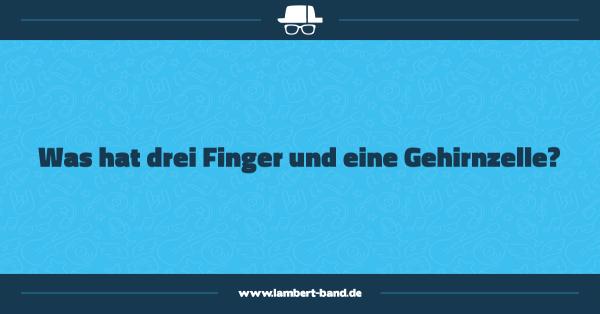 Was hat drei Finger und eine Gehirnzelle?