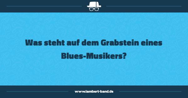 Was steht auf dem Grabstein eines Blues-Musikers?