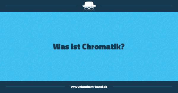 Was ist Chromatik?