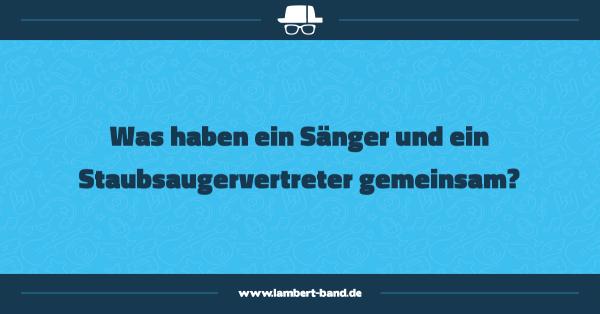 Was haben ein Sänger und ein Staubsaugervertreter gemeinsam?