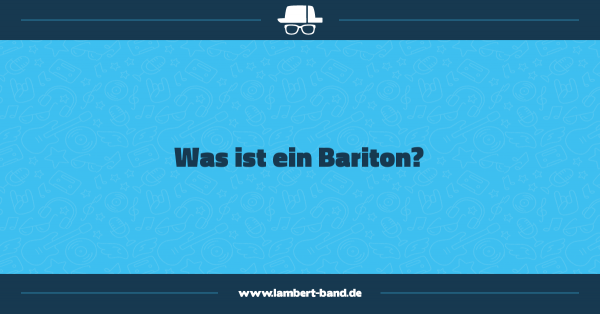 Was ist ein Bariton?