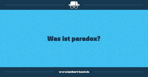 Was ist paradox?