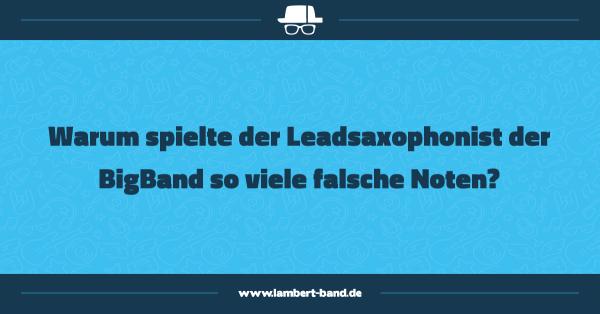 Warum spielte der Leadsaxophonist der BigBand so viele falsche Noten?