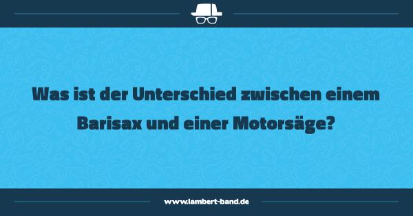 Was ist der Unterschied zwischen einem Barisax und einer Motorsäge?