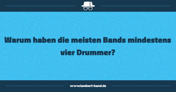 Warum haben die meisten Bands mindestens vier Drummer?