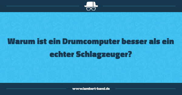 Warum ist ein Drumcomputer besser als ein echter Schlagzeuger?