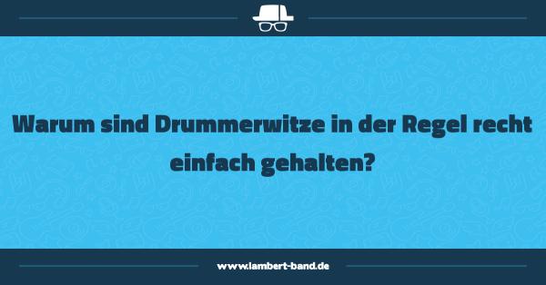Warum sind Drummerwitze in der Regel recht einfach gehalten?