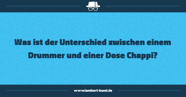 Was ist der Unterschied zwischen einem Trommler und einer Dose Chappi?