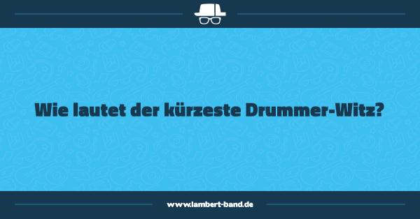 Wie lautet der kürzeste Drummer-Witz?