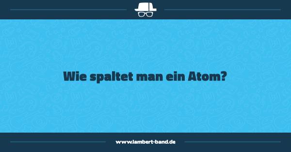 Wie spaltet man ein Atom?