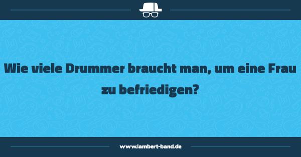 Wie viele Drummer braucht man, um eine Frau zu befriedigen?