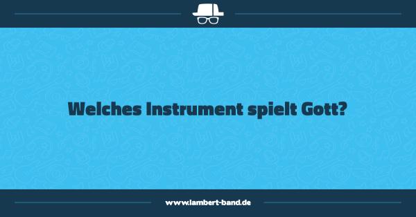 Welches Instrument spielt Gott?