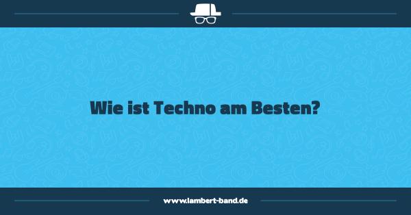 Wie ist Techno am Besten?